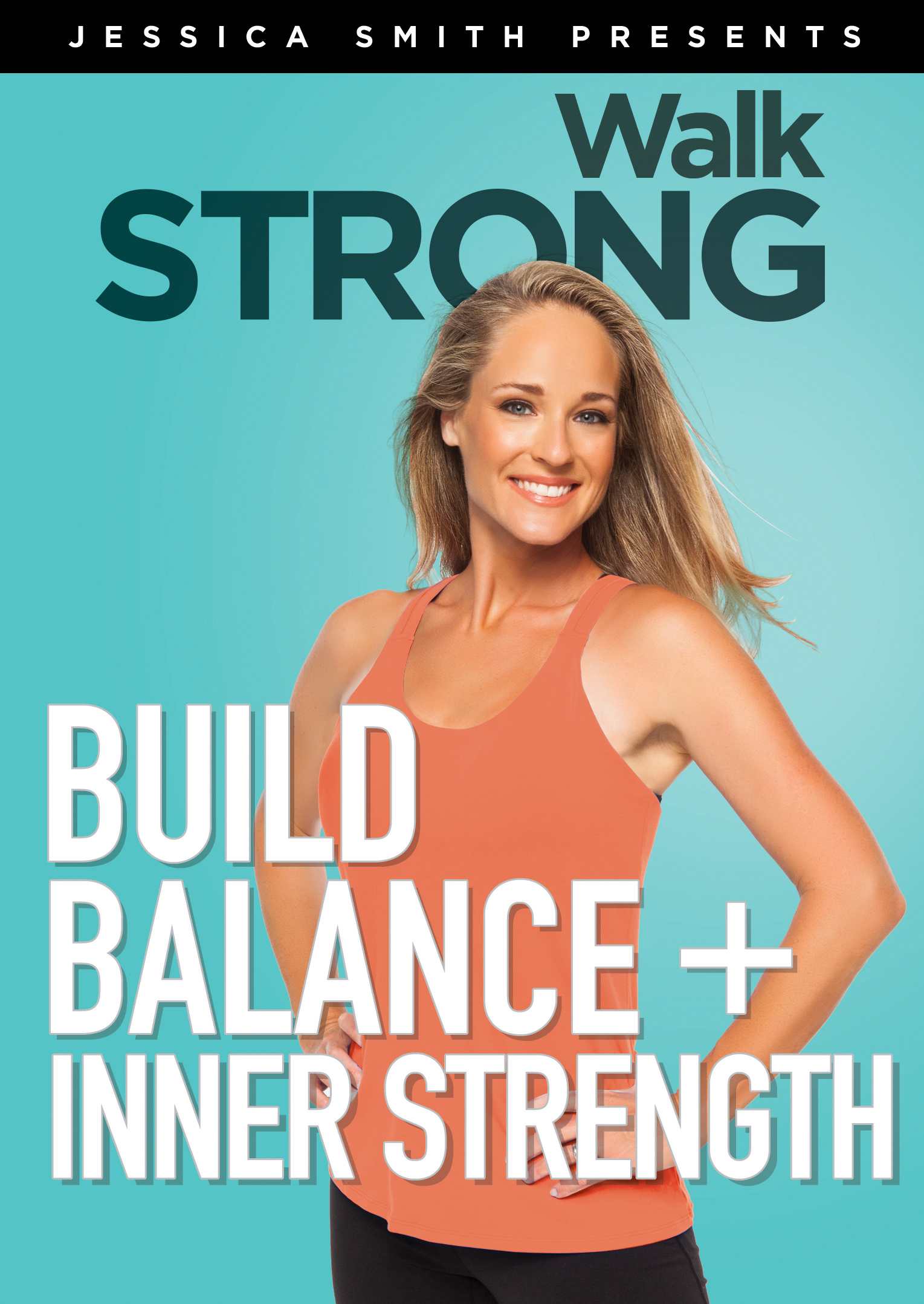 Jessica Smith - Walk Strong - Build Balance + Inner Strength