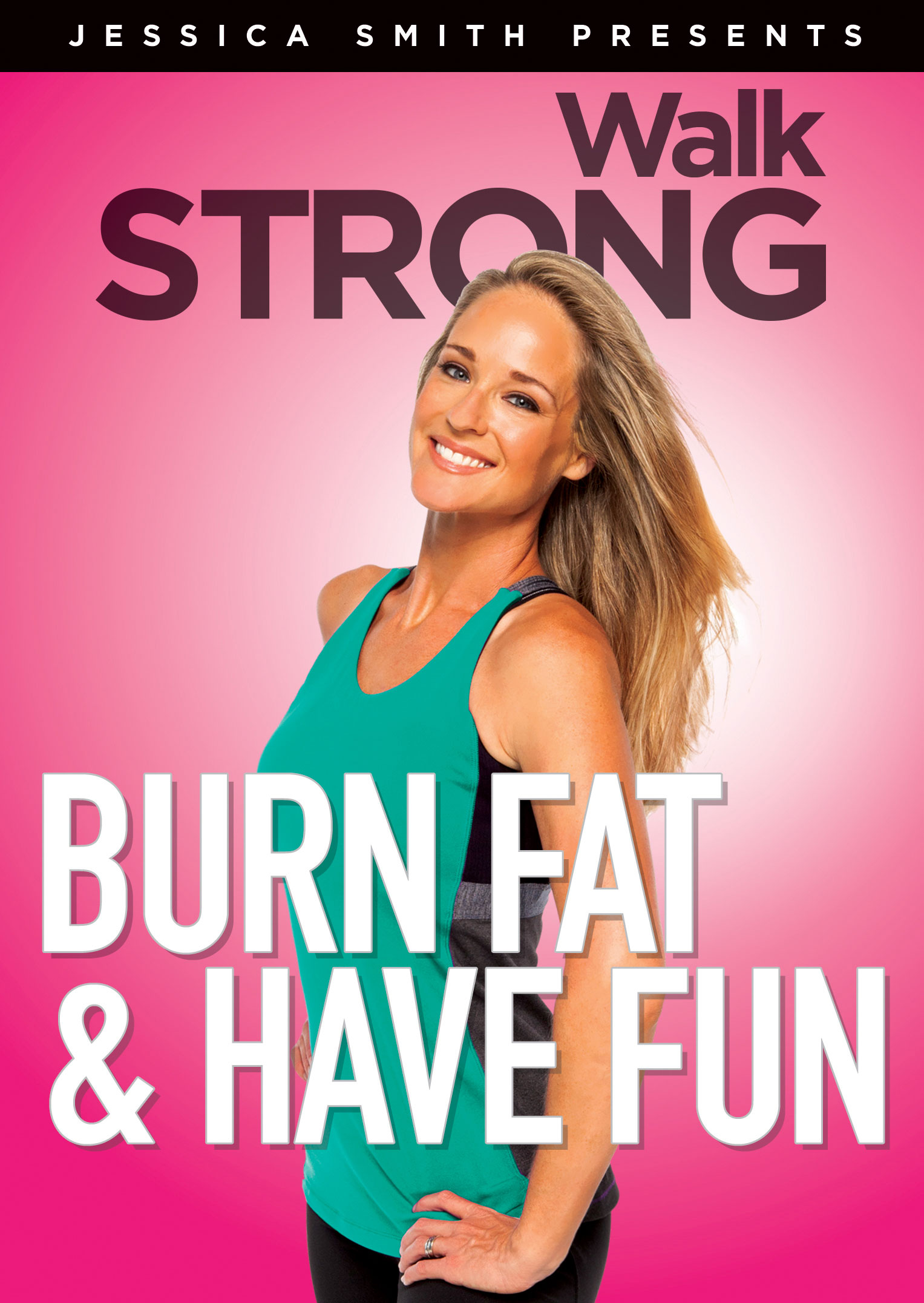 Jessica Smith - Walk Strong - Burn Fat & Have Fun