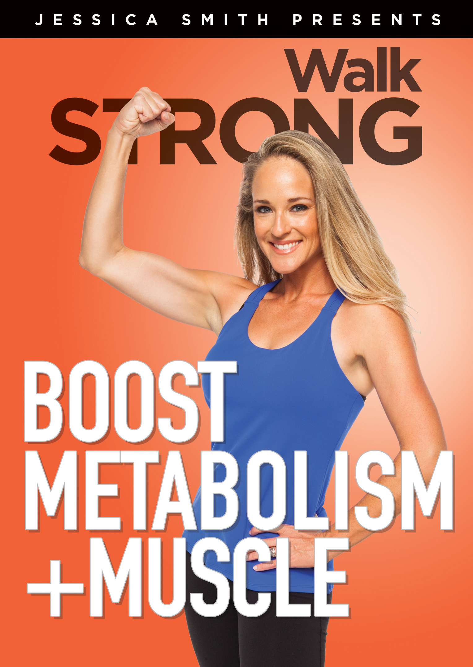 Jessica Smith - Walk Strong - Boost Matabolism + Muscle